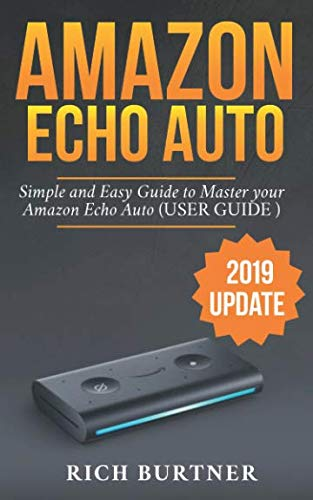 - AMAZON ECHO AUTO: A Simple and Easy Guide to Master your Amazon Echo Auto (USER GUIDE 2019 UPDATE)