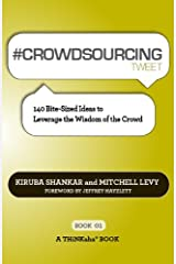 # CROWDSOURCING tweet Book01: 140 Bite-Sized Ideas to Leverage the Wisdom of the Crowd Kindle Edition