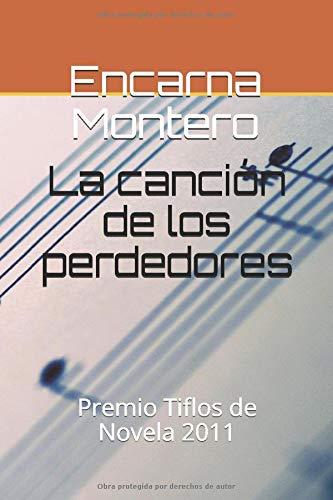 La canción de los perdedores: Premio Tiflos de Novela 2011: Amazon.es: Montero, Encarna: Libros