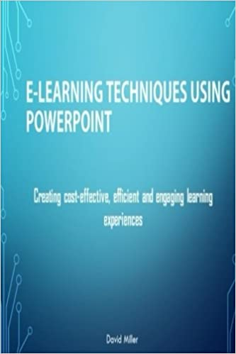 E-Learning Techniques Using PowerPoint: Creating Cost Effective and Engaging Learning Experiences