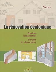 La rénovation écologique : Principes fondamentaux, exemples de mise en oeuvre par Pierre Lévy (II)
