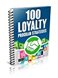 100 Loyalty Program Strategies with Master Resell Right: Discover 100 customer loyalty strategies
