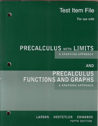 Test Item File for use with Precalculus with Limits (A Graphing  Approach) and Precalculus Functions and Graphs:  A Graphing Approach