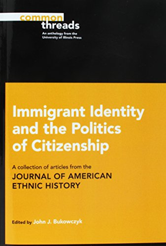 Immigrant Identity and the Politics of Citizenship: A Collection of Articles from the Journal of American Ethnic History