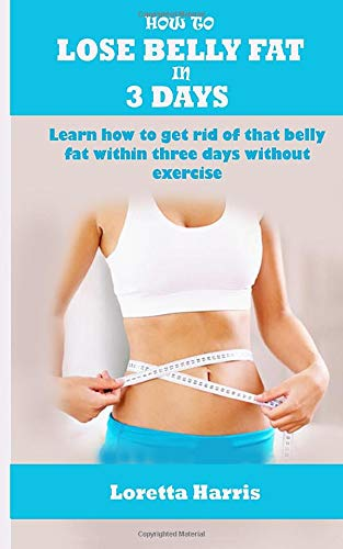 HOW TO LOSE BELLY FAT IN 3 DAYS: Learn how to get rid of that belly fat within three days without exercise. 1