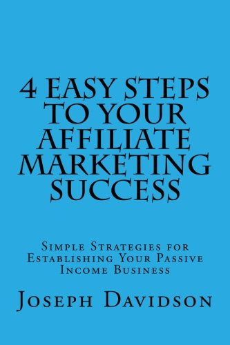 41v2PCunwcL - 4 Easy Steps to Your Affiliate Marketing Success: Simple Strategies for Establishing Your Passive Income Business