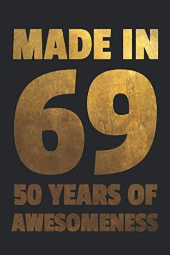 Made In 69 50 Years Of Awesomeness: Fun 50th Birthday Dot Bullet Notebook/Journal Gift Idea For Men And Women Born In 1969]()