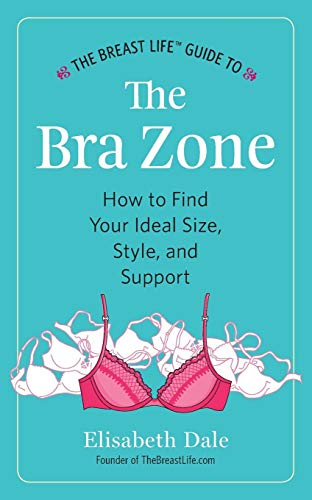 The Breast Life™ Guide to The Bra Zone: How to Find Your Ideal Size, Style, and Support