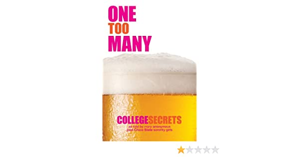 One Too Many -  College Secrets told by as many past Chico State Sorority Girls