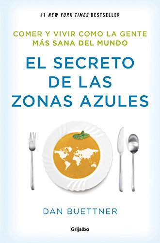 Book cover from El secreto de las zonas azules : comer y vivir como la gente más sana del mundo by Dan Buettner
