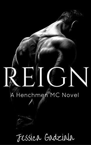 Reign (The Henchmen MC Book 1) by [Gadziala, Jessica]