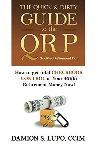 The Quick & Dirty Guide to the QRP: How to get total Checkbook Control of your 401k Retirement Money NOW!