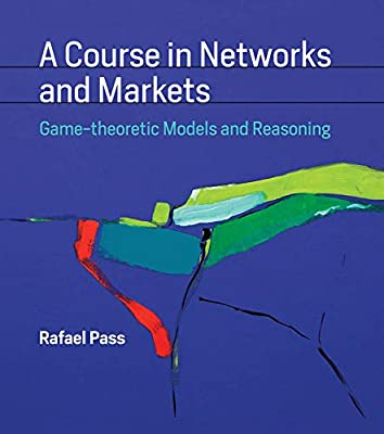 A Course in Networks and Markets: Game-theoretic Models and Reasoning (The MIT Press)