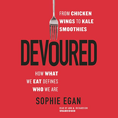 Devoured: From Chicken Wings to Kale Smoothies: How What We Eat Defines Who We Are by Blackstone Audio Inc