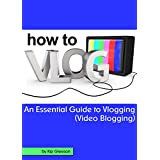How to Vlog: An Essential Guide to Vlogging (Video Blogging)