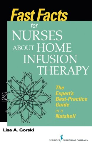 Fast Facts for Nurses about Home Infusion Therapy: The Expert's Best Practice Guide in a Nutshell (Volume 1) by Springer Publishing Company