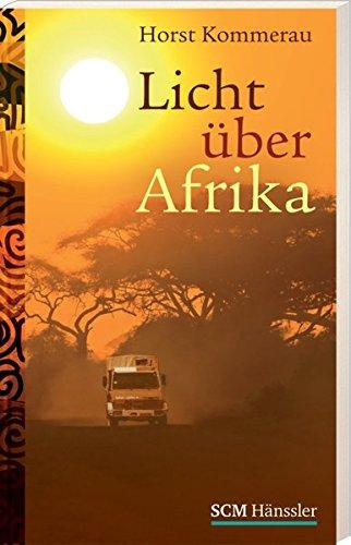 Licht über Afrika Taschenbuch – 27. März 2012 Horst Kommerau Licht über Afrika SCM Hänssler 3775153802