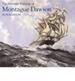 [(The Maritime Paintings of Montague Dawson )] [Author: Ron Ranson] [Mar-2004]