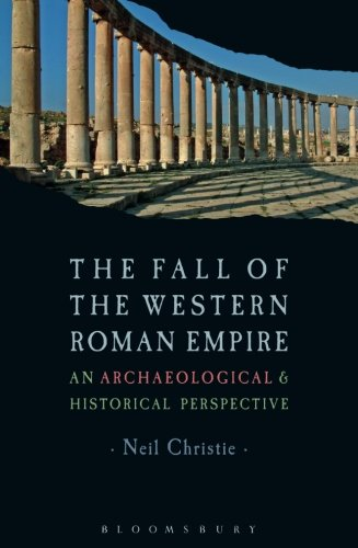 The Fall of the Western Roman Empire: Archaeology, History and the Decline of Rome (Historical Endings)