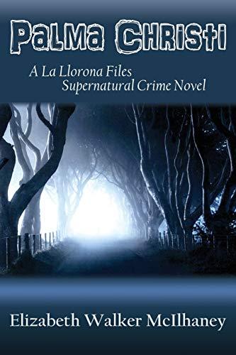 Palma Christi: A La Llorona Files Supernatural Crime Novel