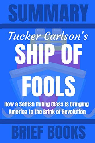 Summary: Tucker Carlson's Ship of Fools: How a Selfish Ruling Class Is Bringing America to the Brink of Revolution