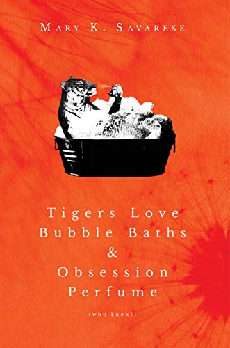 Tigers Love Bubble Baths & Obsession Perfume (who knew!) by [Savarese, Mary K.]