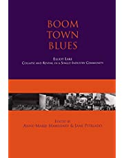 Boom Town Blues: Elliot Lake: Collapse and Revival in a Single-Industry Community
