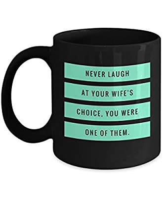 Never Laugh At Your Wife's Choice you Were One Of Them Romantic Cute and Funny Coffee Mug Tea Cup Cool lovely Gift Married Couples Husband Wife Boy Girl Friend are in love relationship