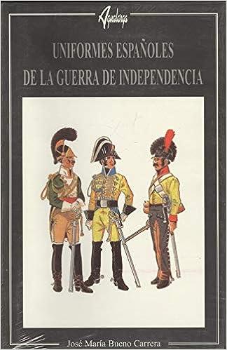 Uniformes españoles de la Guerra de la independencia: Amazon.es: Bueno Carrera, Jose María: Libros