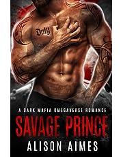 Savage Prince: A Dark Mafia Omegaverse Fated-Mates Romance