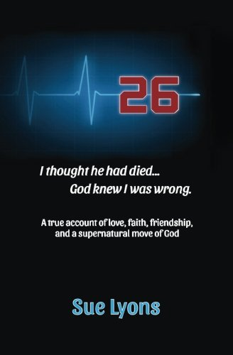 26: A true account of love, friendship, faith, and a supernatural move of God. PDF