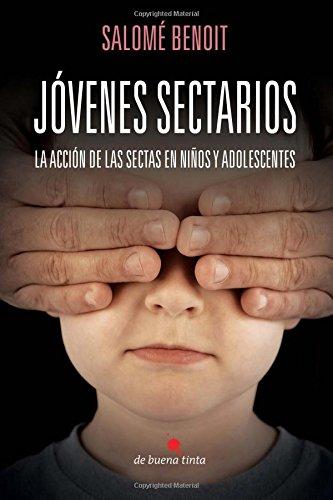 Jovenes sectarios: La accion de las sectas en los niños y adolescentes (Spanish Edition) [Salome Benoit] (Tapa Blanda)