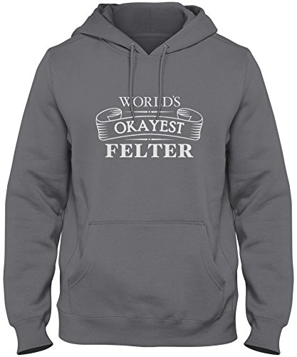 shirtloco Men's Worlds Okayest Felter Hoodie Sweatshirt, Charcoal 4XL