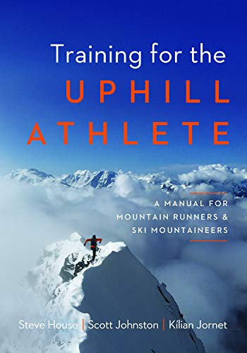 Training for the Uphill Athlete: A Manual for Mountain Runners and Ski Mountaineers por Steve House,Scott Johnston