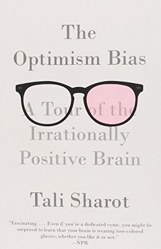The Optimism Bias: A Tour of the Irrationally Positive Brain by Sharot, Tali (2012) Paperback