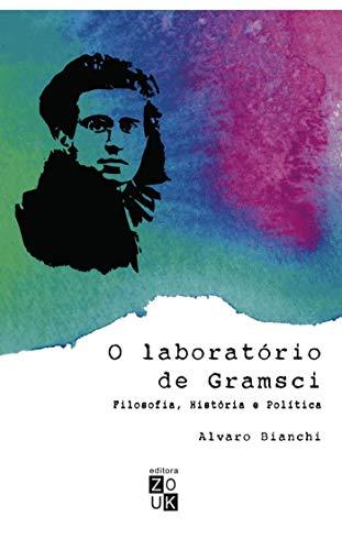 O laboratório de Gramsci: filosofia, história e política