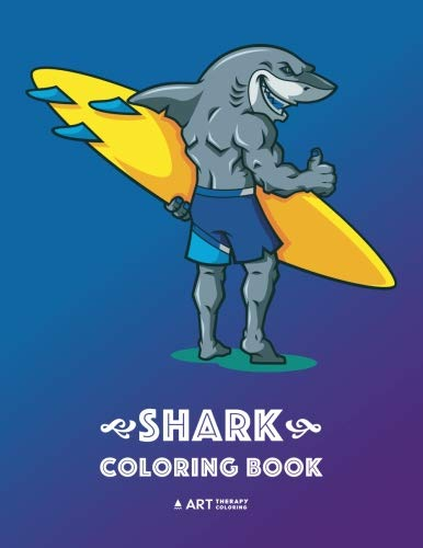Shark Coloring Book: Fun Shark Colouring Pages for All Ages; Adults, Teenagers, Older Kids, Boys, Girls, Doodle Art, Mindful Art Therapy, Anti Stress, Cool Shark Designs -