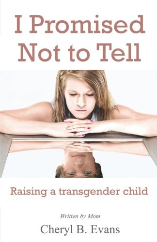 I Promised Not to Tell: Raising a transgender child