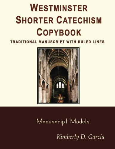 Westminster Shorter Catechism Copybook Traditional Manuscript with Ruled Lines: A Classical Copybook for Kids: Important Copywork for Children of All Ages