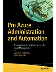 Pro Azure Administration and Automation: A Comprehensive Guide to Successful Cloud Management