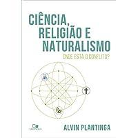 Ciência, Religião e Naturalismo. Onde Está o Conflito?