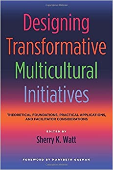 Book Designing Transformative Multicultural Initiatives: Theoretical Foundations, Practical Applications, and Facilitator Considerations (2015-06-05)