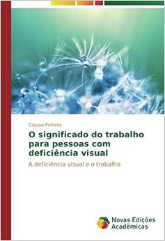 Book O significado do trabalho para pessoas com deficiência visual: A deficiência visual e o trabalho (Portuguese Edition)