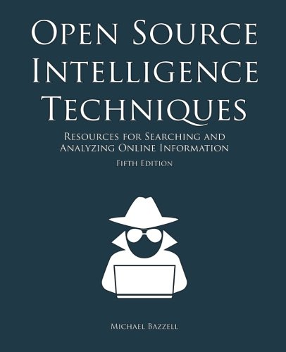 Open Source Intelligence Techniques  Resources For Searching And Analyzing Online Information