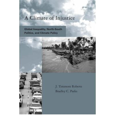 [(A Climate of Injustice: Global Inequality, North-South Politics and Climate Policy)] [Author: J.Timmons Roberts] published on (January, 2007) (A Climate Of Injustice)