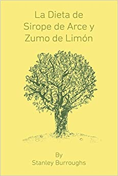 La Dieta De Sirope De Arce Y Zumo De Limon por Stanley Burroughs epub