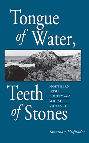 Tongue of Water, Teeth of Stones: Northern Irish Poetry and Social Violence (Irish Literature, History, and Culture)