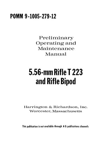 H&R 5.56mm Rifle T223 and Rifle Bipod Preliminary Operating Maintenance Manual [Re-Imaged from Original for Greater Clarity. Student Loose Leaf Facsimile Edition. 2016]