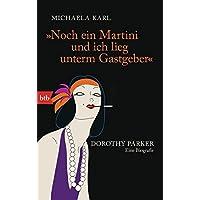 """""""Noch ein Martini und ich lieg unterm Gastgeber"""": Dorothy Parker. Eine Biografie"""
