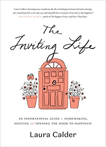 The Inviting Life An Inspirational Guide To Homemaking Hosting And